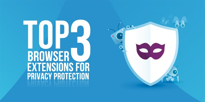 Top 3 Browser Extensions for Privacy Protection